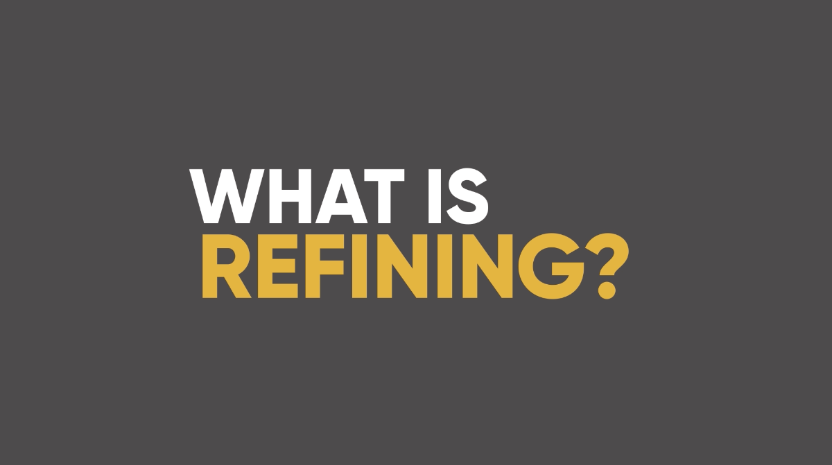 What is Refining?